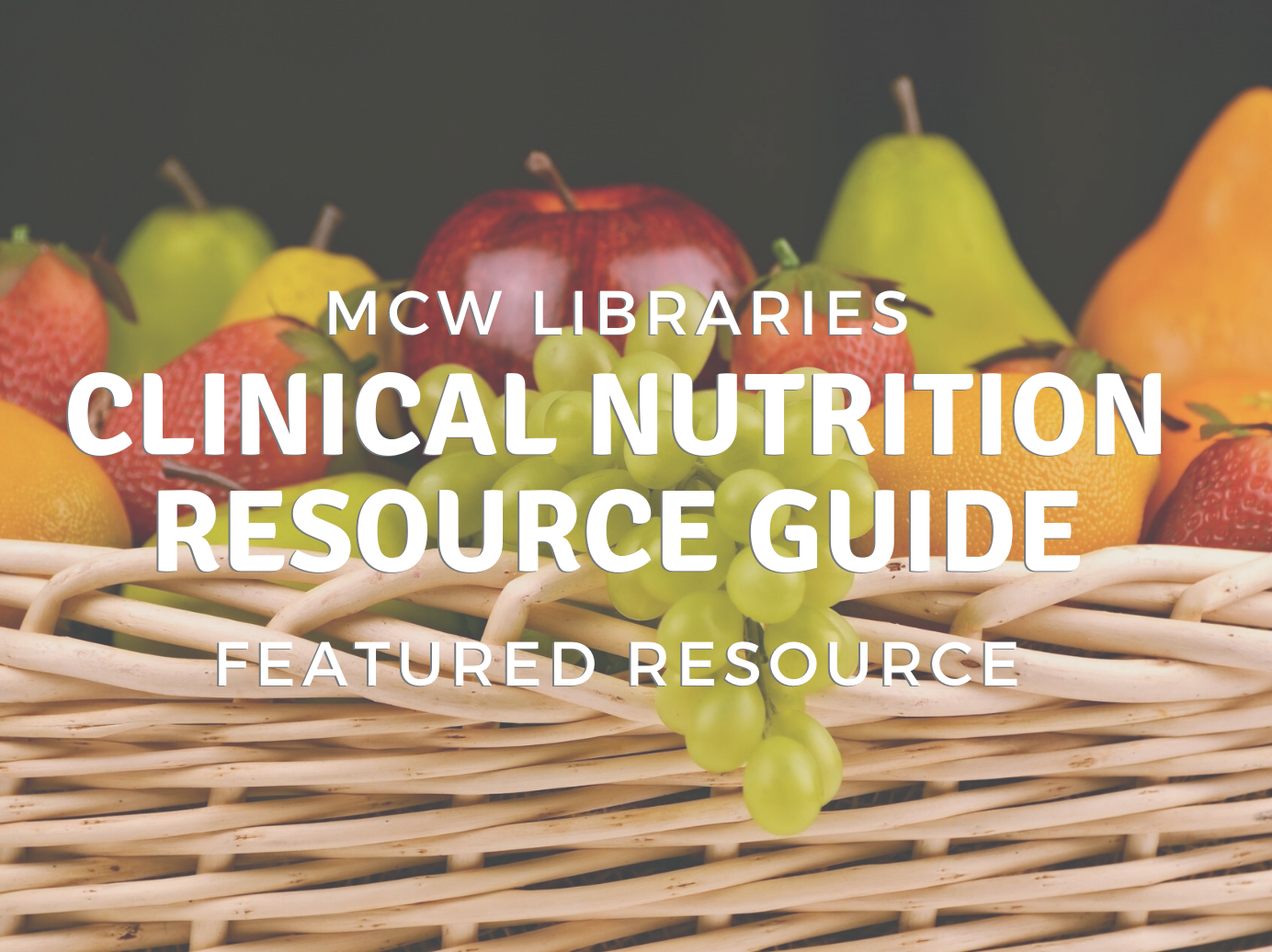 MCWLibraries-ClinicalNutritionResourceGuide